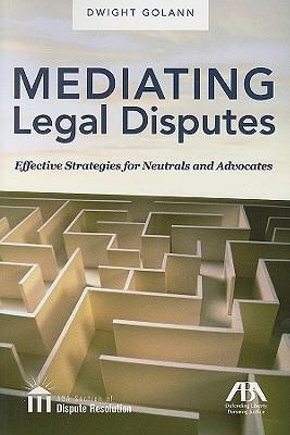 Meditating Legal Disputes By Golann, Dwight